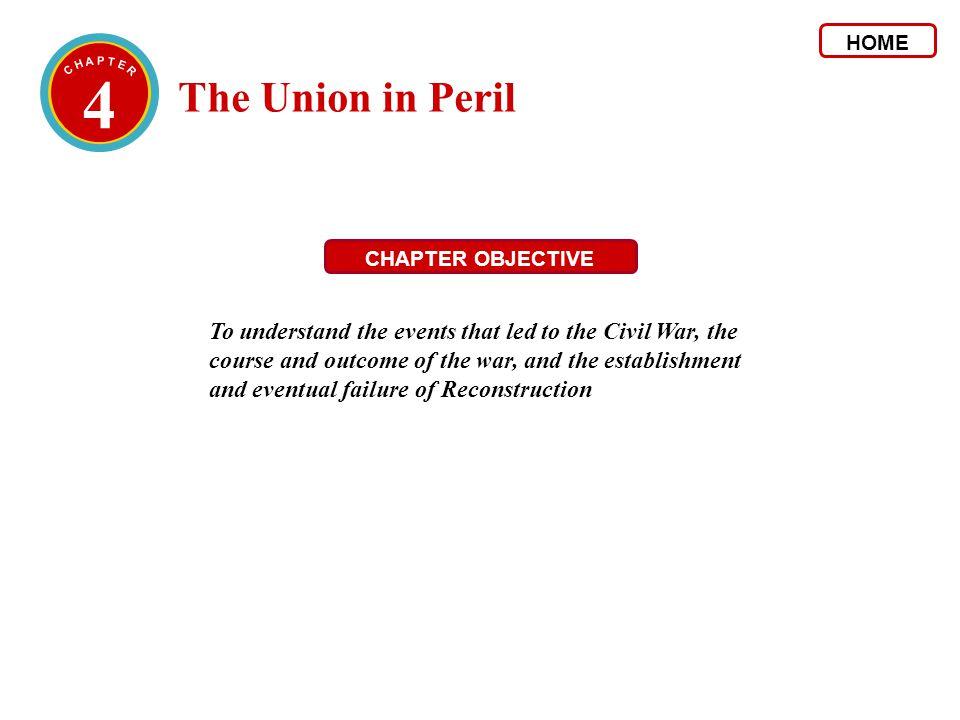 HOME 4. C H A P T E R. The Union in Peril. CHAPTER OBJECTIVE.