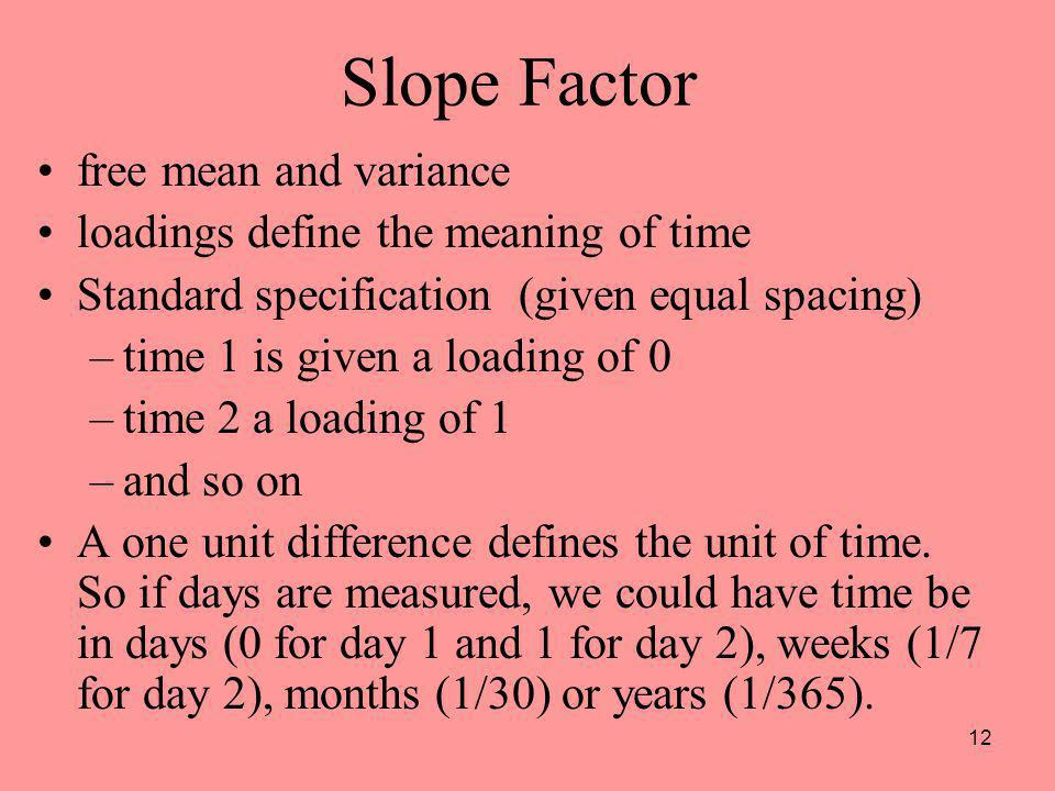 Slope Factor free mean and variance