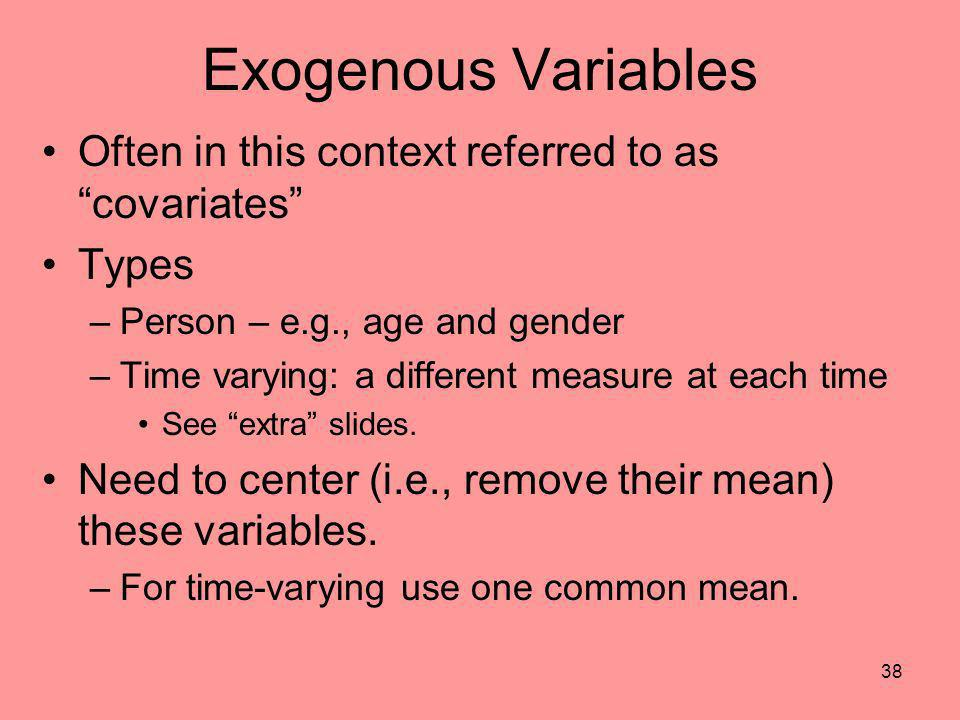 Exogenous Variables Often in this context referred to as covariates