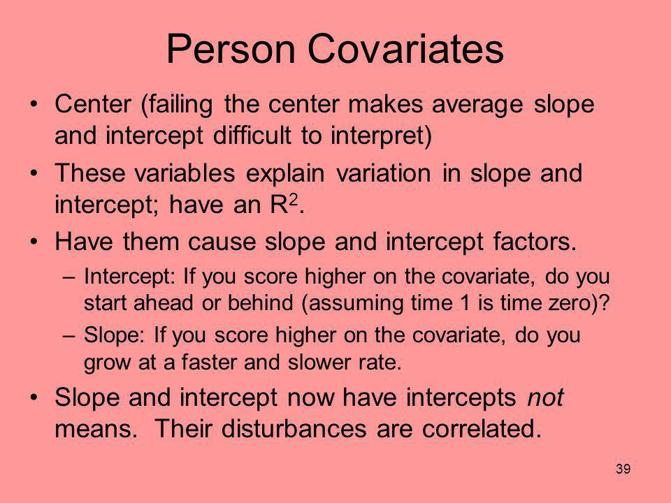Person Covariates Center (failing the center makes average slope and intercept difficult to interpret)