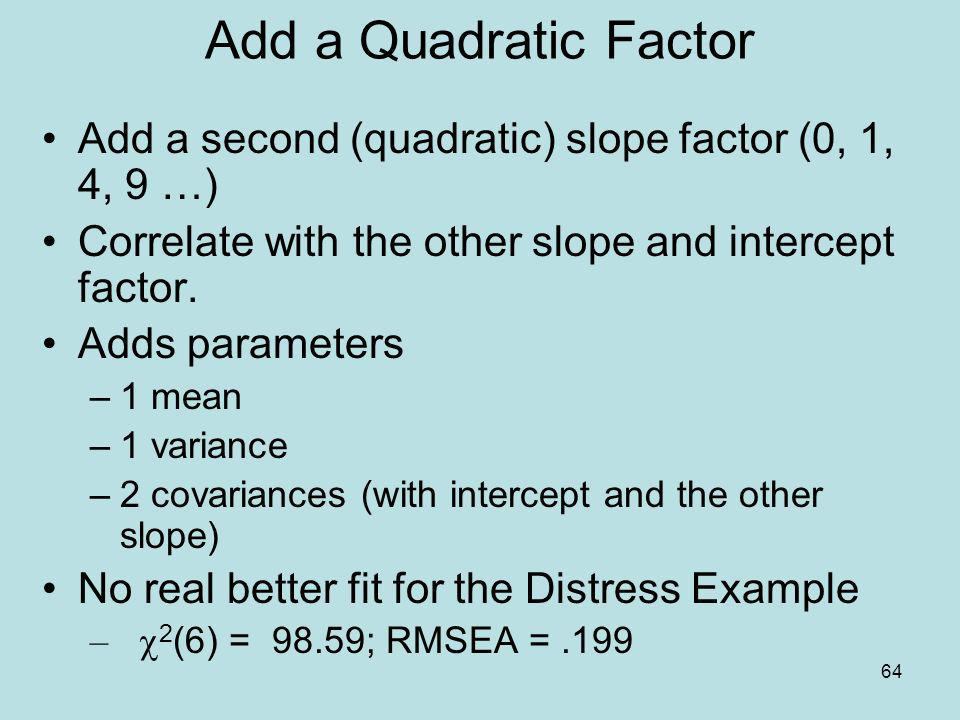 Add a Quadratic Factor Add a second (quadratic) slope factor (0, 1, 4, 9 …) Correlate with the other slope and intercept factor.