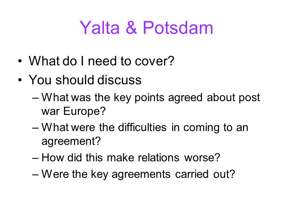 Yalta & Potsdam What do I need to cover You should discuss