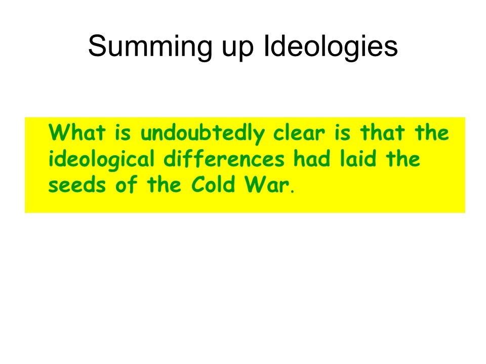 ideological differences played little part origin cold war Was the cold war due to conflicting ideologies history essay that pursued their ideological differences and the balance of hottest part of the cold war.