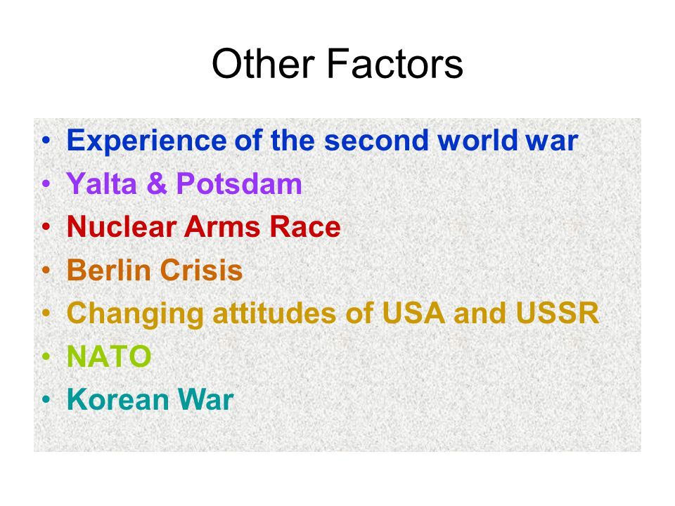 Other Factors Experience of the second world war Yalta & Potsdam