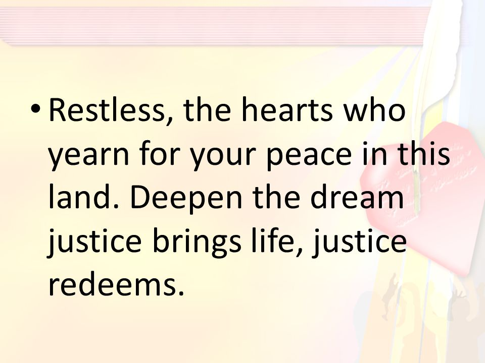 Restless, the hearts who yearn for your peace in this land