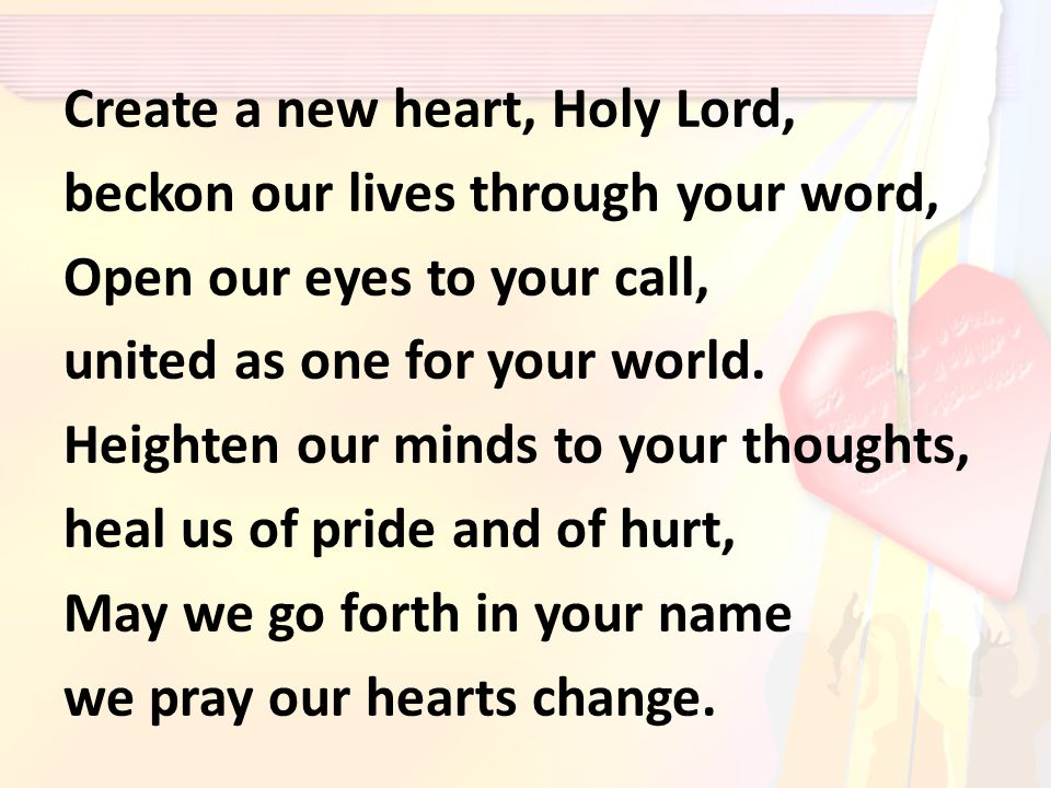 Create a new heart, Holy Lord,