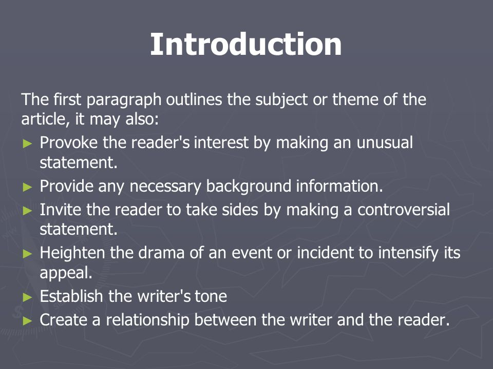 Introduction The first paragraph outlines the subject or theme of the article, it may also: