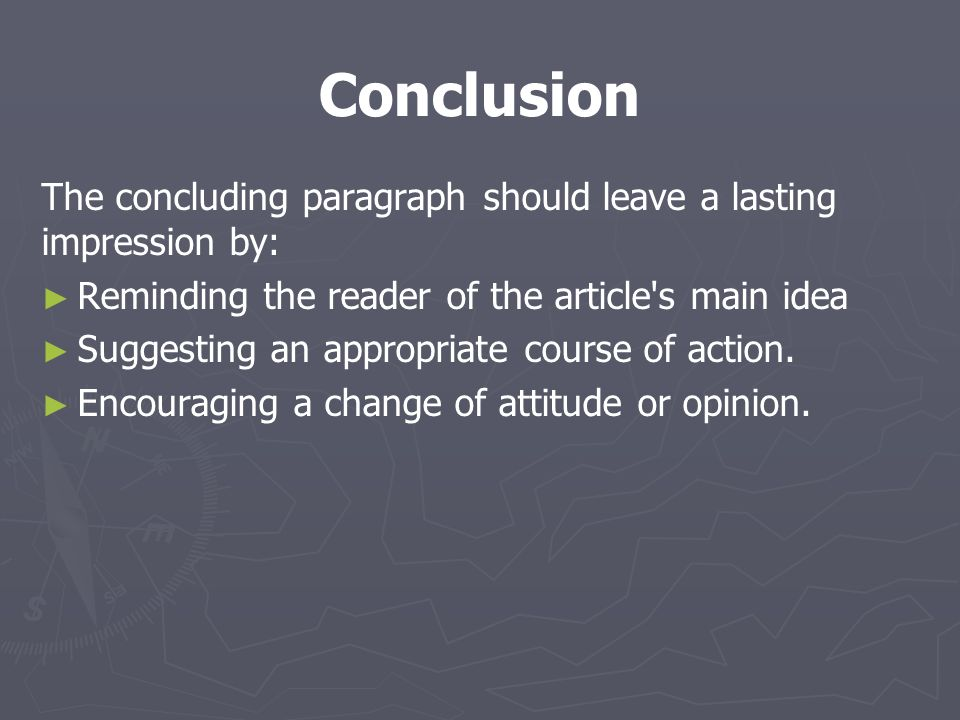 Conclusion The concluding paragraph should leave a lasting impression by: Reminding the reader of the article s main idea.