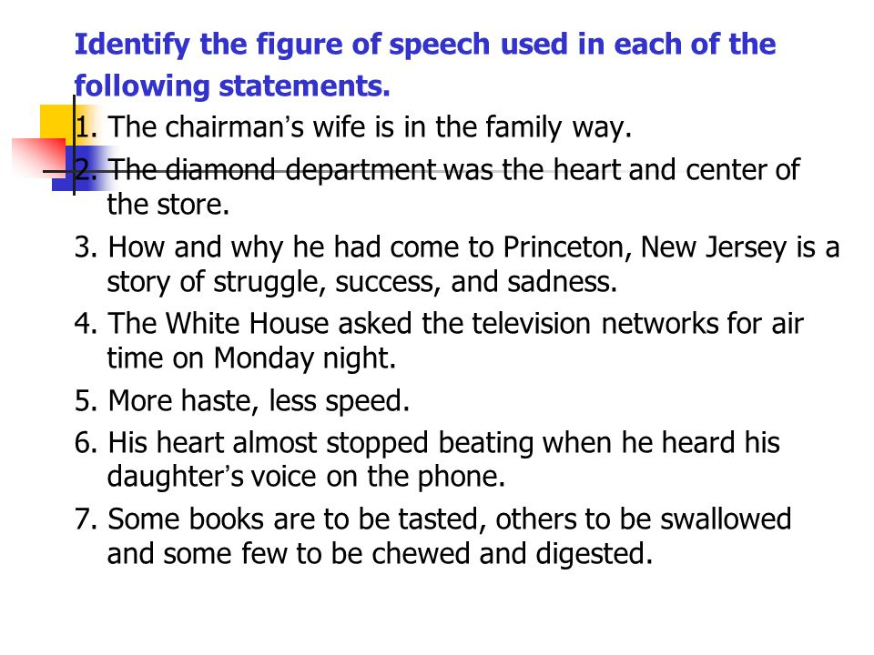Identify the figure of speech used in each of the following statements