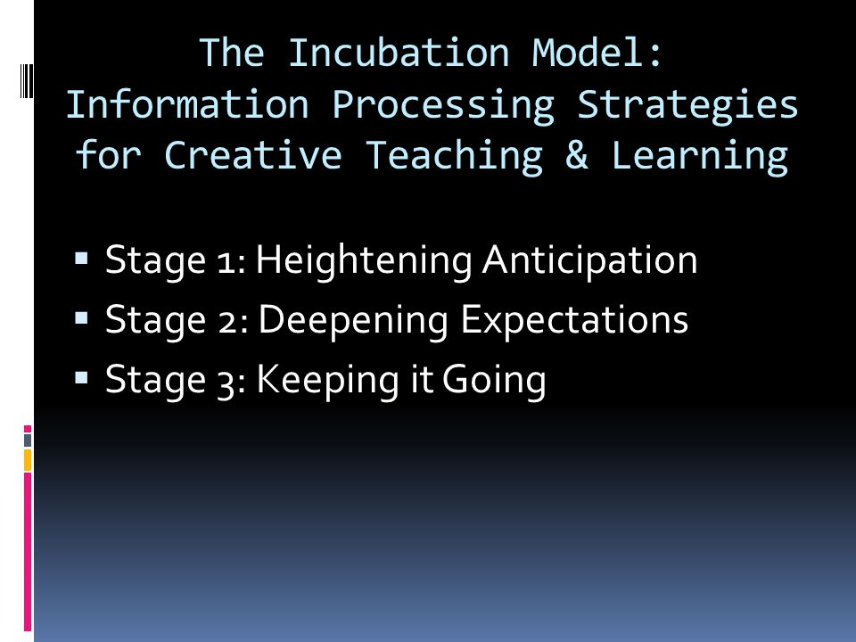 The Incubation Model: Information Processing Strategies for Creative Teaching & Learning