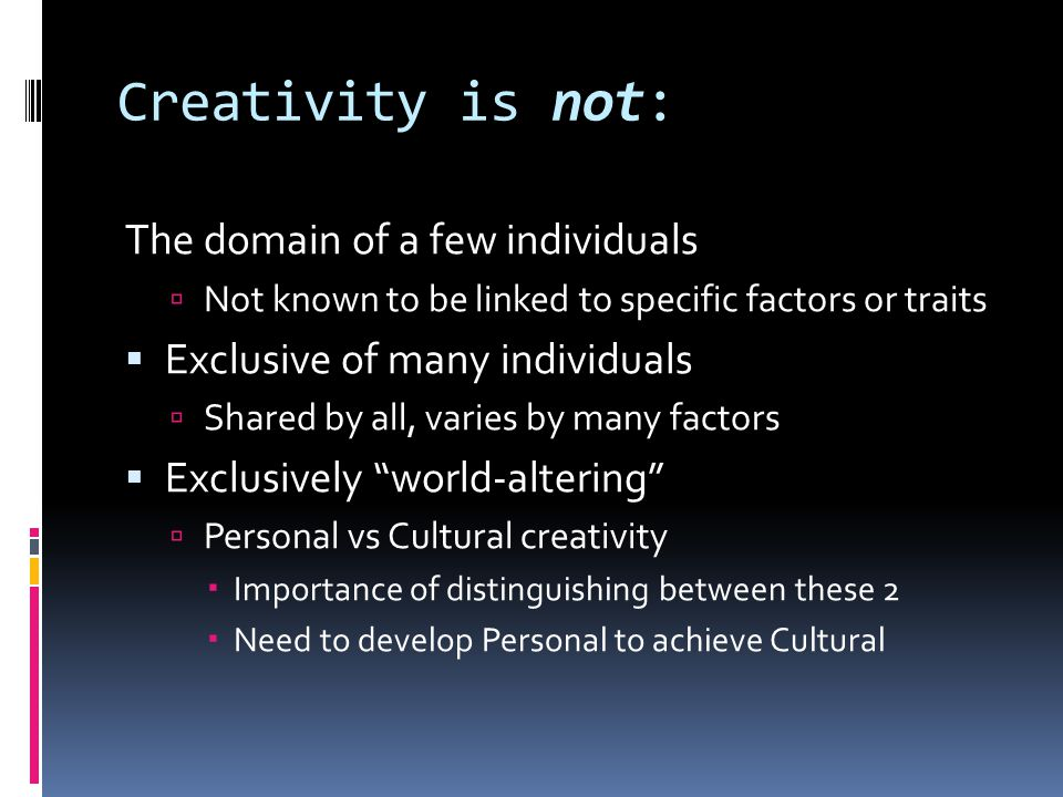 Creativity is not: The domain of a few individuals