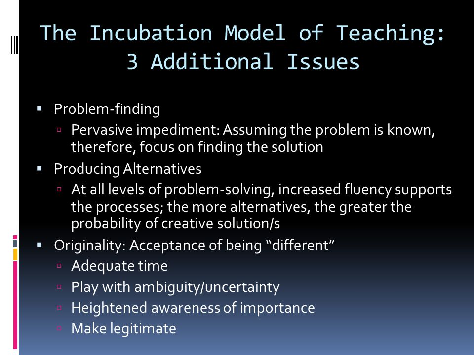 The Incubation Model of Teaching: 3 Additional Issues