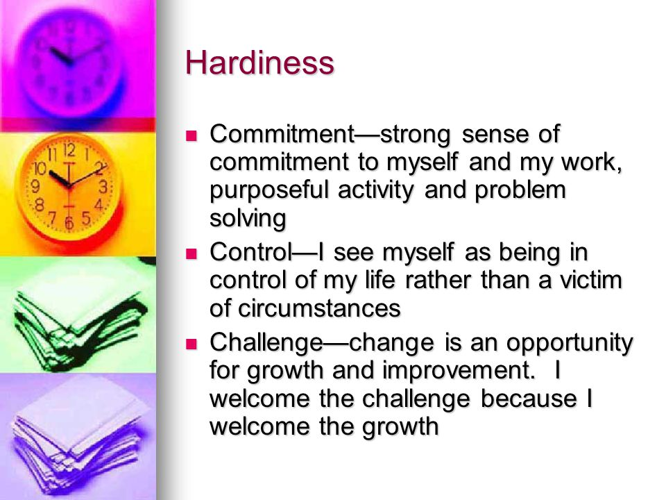 Hardiness Commitment—strong sense of commitment to myself and my work, purposeful activity and problem solving.