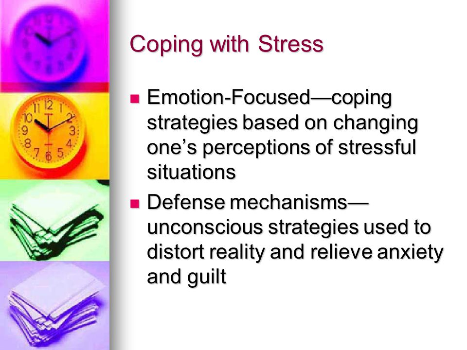 Coping with Stress Emotion-Focused—coping strategies based on changing one's perceptions of stressful situations.