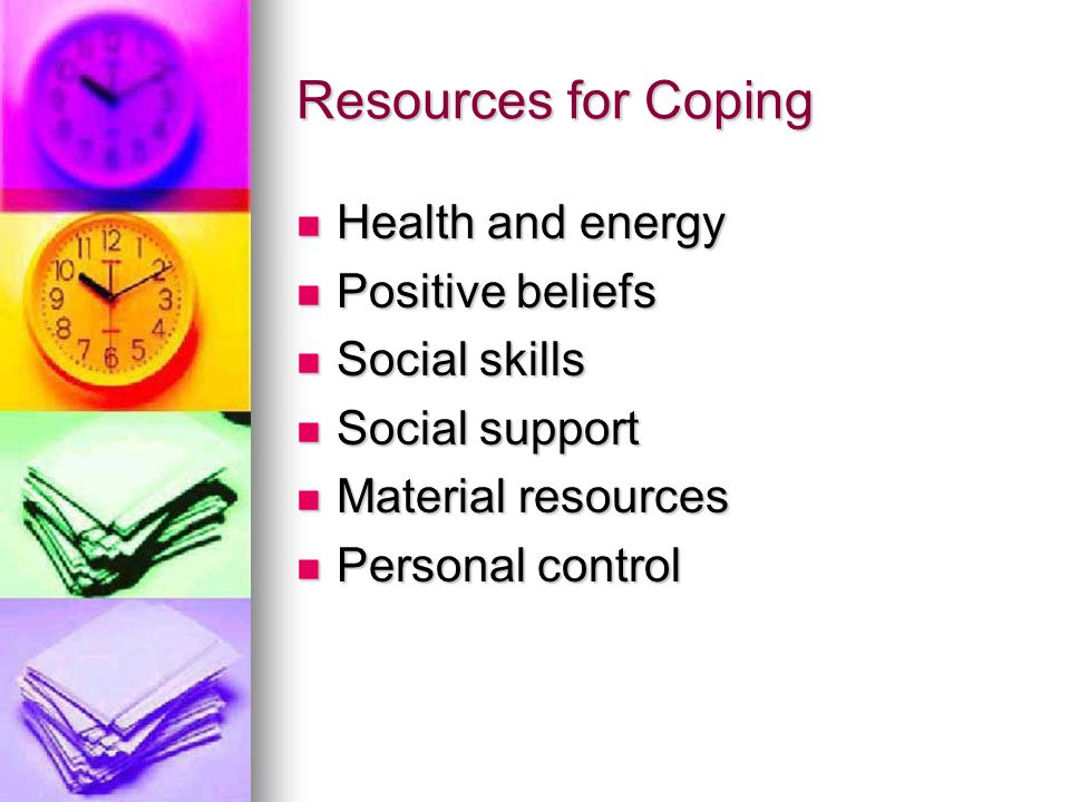 Resources for Coping Health and energy Positive beliefs Social skills