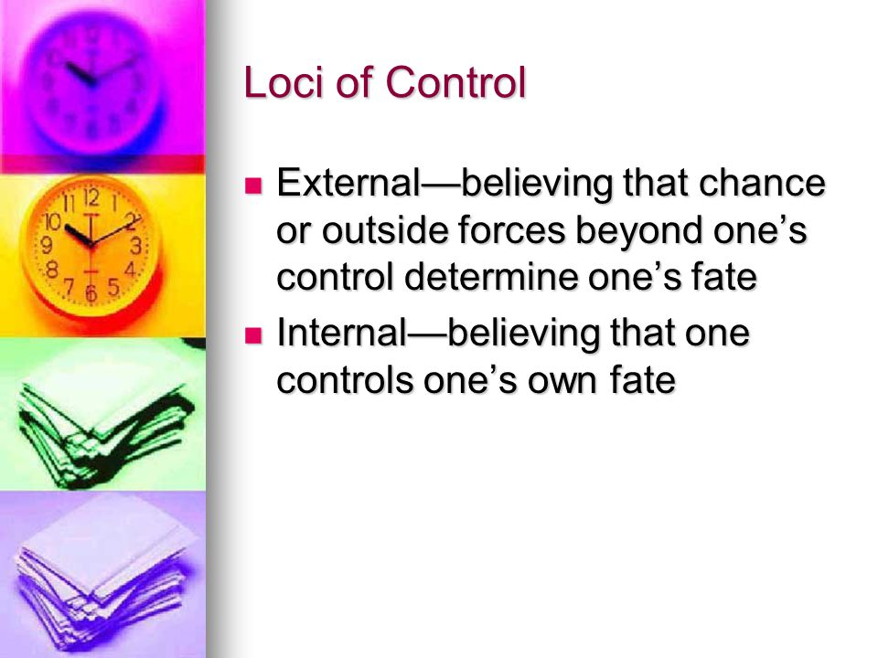 Loci of Control External—believing that chance or outside forces beyond one's control determine one's fate.