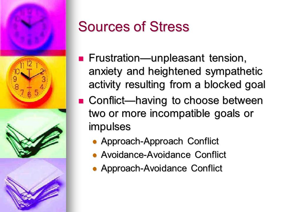 Sources of Stress Frustration—unpleasant tension, anxiety and heightened sympathetic activity resulting from a blocked goal.