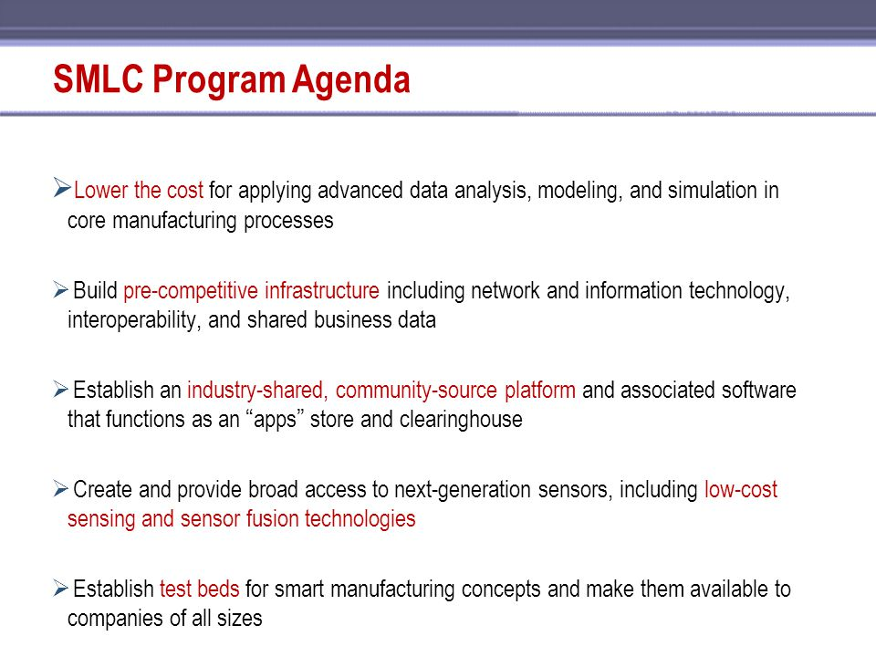 SMLC Program Agenda Lower the cost for applying advanced data analysis, modeling, and simulation in core manufacturing processes.