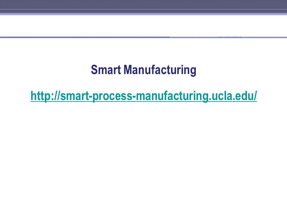 Smart Manufacturing http://smart-process-manufacturing.ucla.edu/