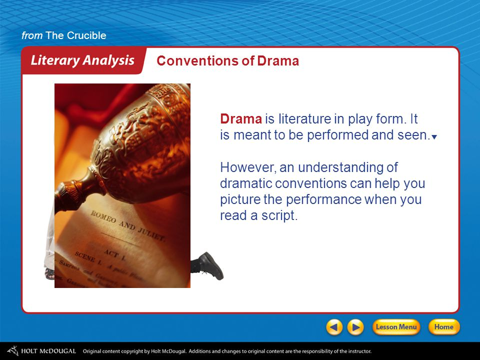 Conventions of Drama Drama is literature in play form. It is meant to be performed and seen.