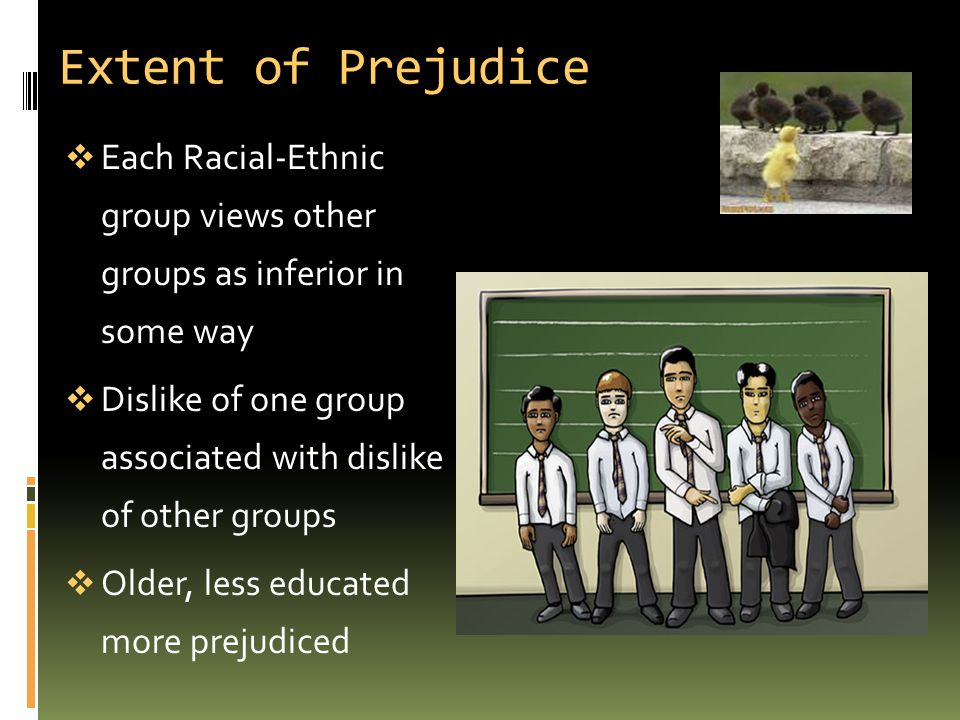 Extent of Prejudice Each Racial-Ethnic group views other groups as inferior in some way.
