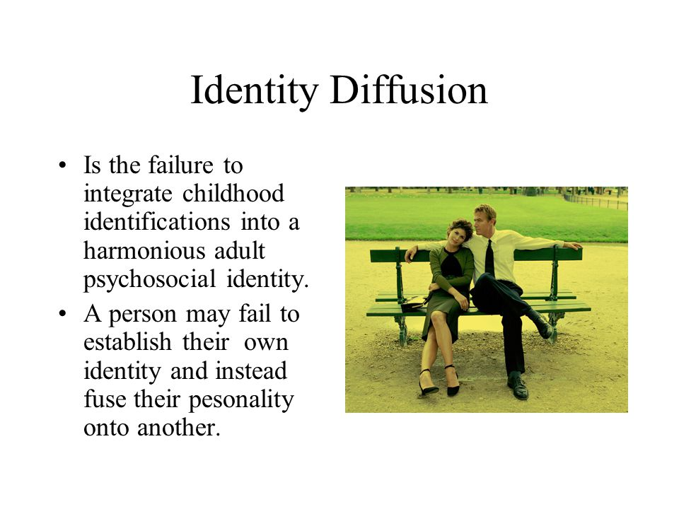 Identity Diffusion Is the failure to integrate childhood identifications into a harmonious adult psychosocial identity.