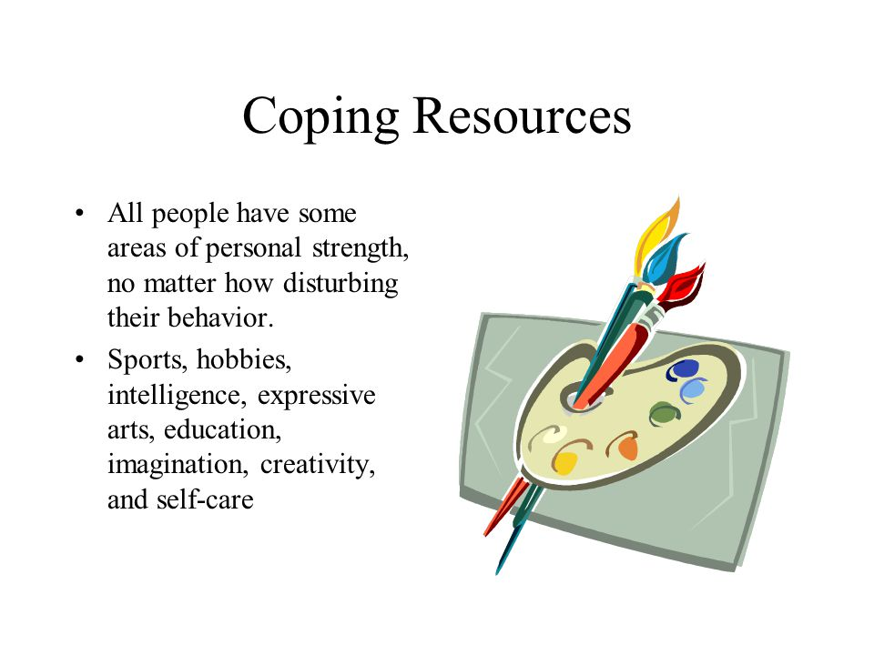Coping Resources All people have some areas of personal strength, no matter how disturbing their behavior.