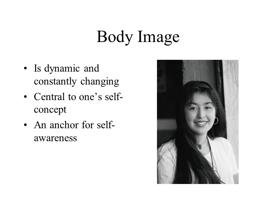 Body Image Is dynamic and constantly changing