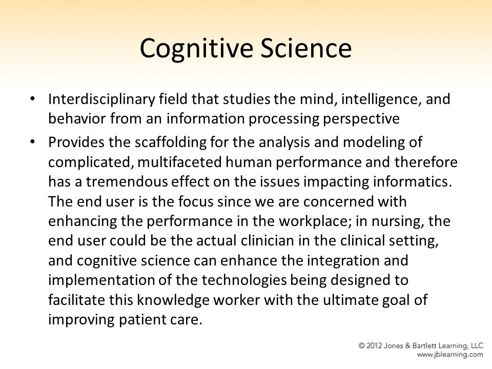 Cognitive Science Interdisciplinary field that studies the mind, intelligence, and behavior from an information processing perspective.