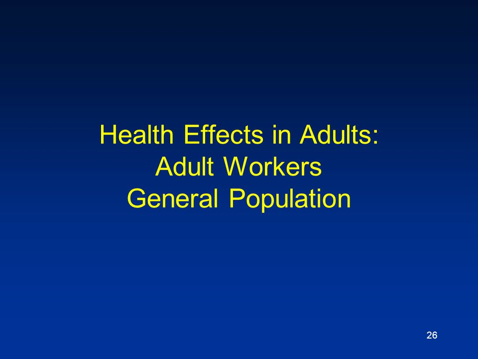 Health Effects in Adults: Adult Workers General Population