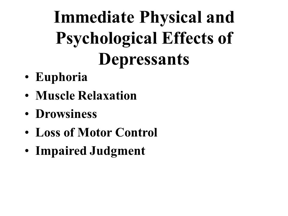 Immediate Physical and Psychological Effects of Depressants