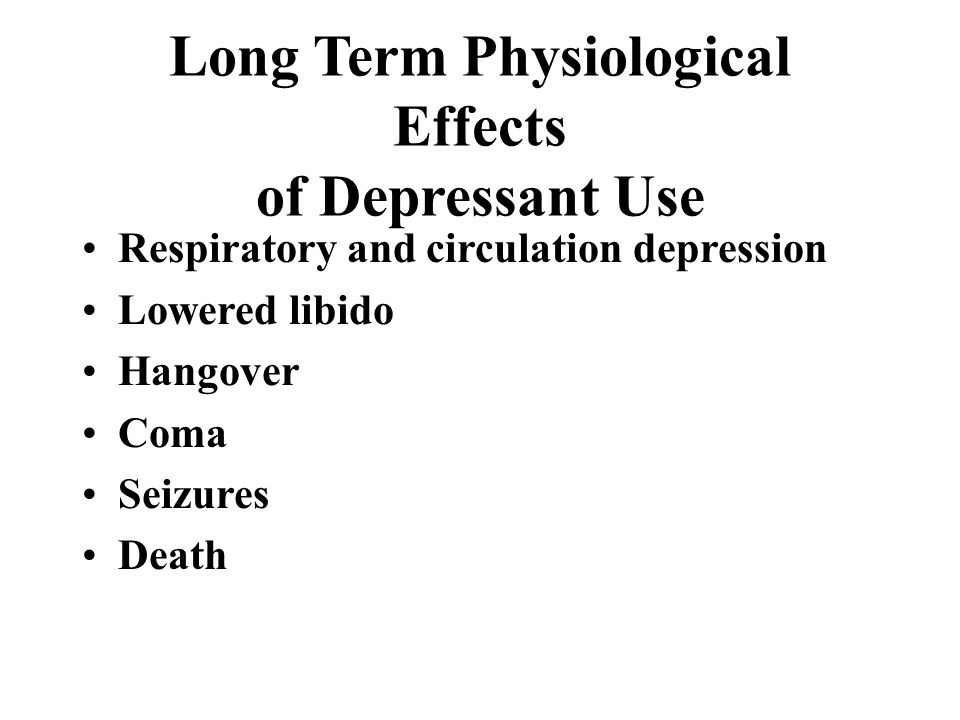 Long Term Physiological Effects of Depressant Use