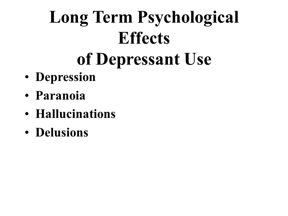 Long Term Psychological Effects of Depressant Use
