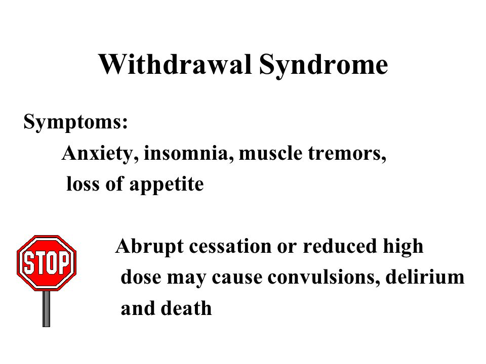 Withdrawal Syndrome Symptoms: Anxiety, insomnia, muscle tremors,