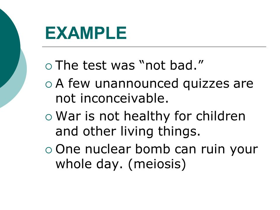 EXAMPLE The test was not bad.