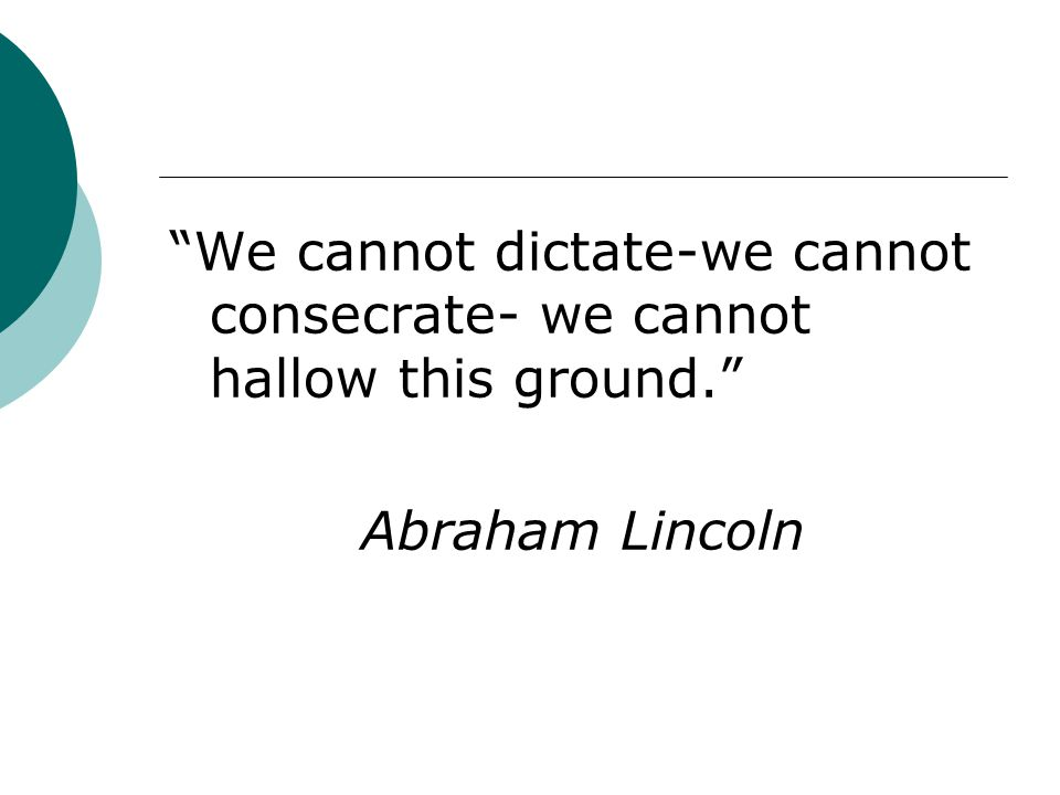We cannot dictate-we cannot consecrate- we cannot hallow this ground