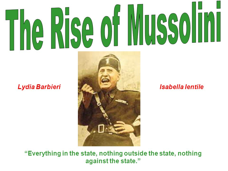 The Rise of Mussolini Lydia Barbieri Isabella Ientile