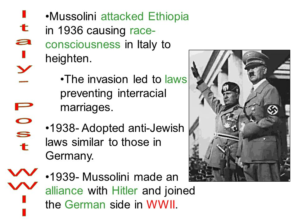 Mussolini attacked Ethiopia in 1936 causing race-consciousness in Italy to heighten.