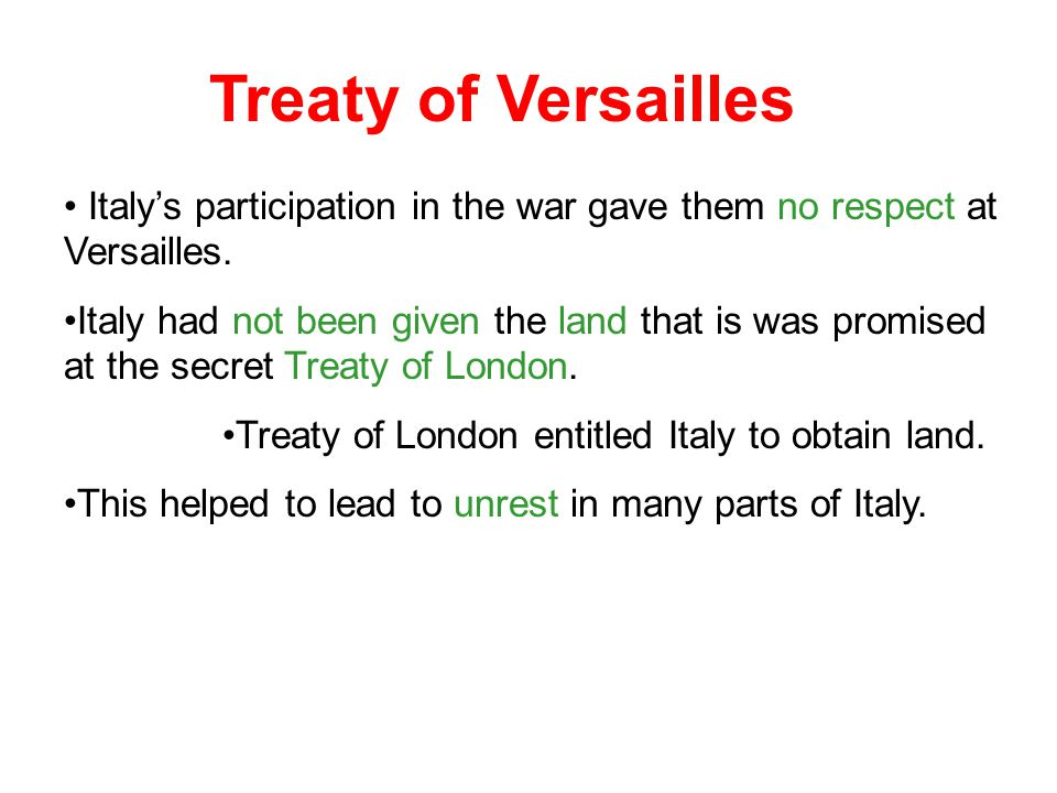 Treaty of Versailles Italy's participation in the war gave them no respect at Versailles.