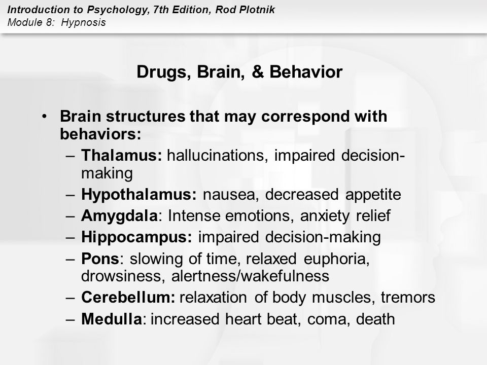 Drugs, Brain, & Behavior Brain structures that may correspond with behaviors: Thalamus: hallucinations, impaired decision-making.