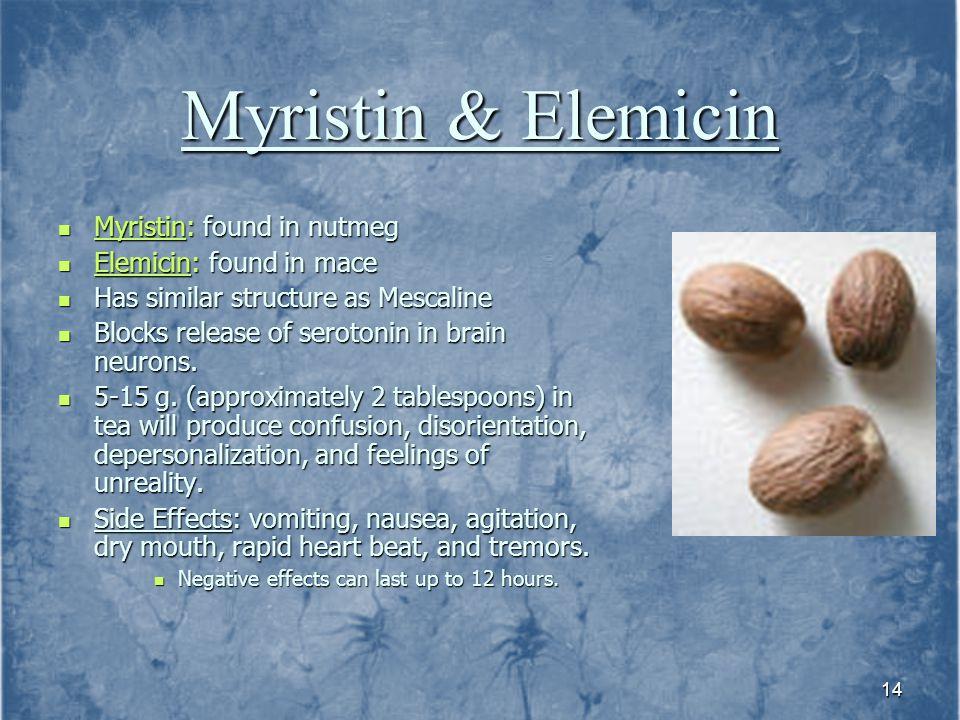 Myristin & Elemicin Myristin: found in nutmeg Elemicin: found in mace