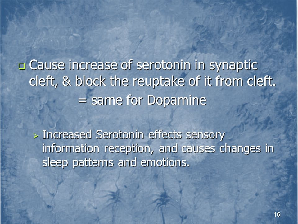 Cause increase of serotonin in synaptic cleft, & block the reuptake of it from cleft.