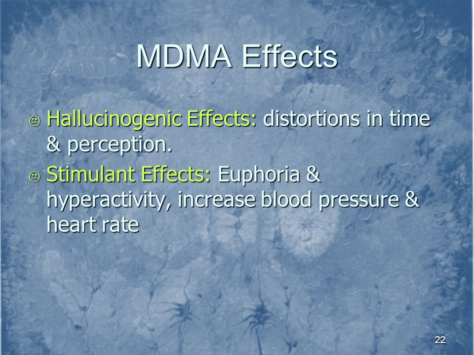 MDMA Effects Hallucinogenic Effects: distortions in time & perception.