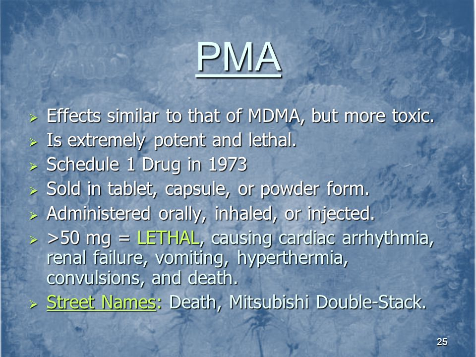 PMA Effects similar to that of MDMA, but more toxic.