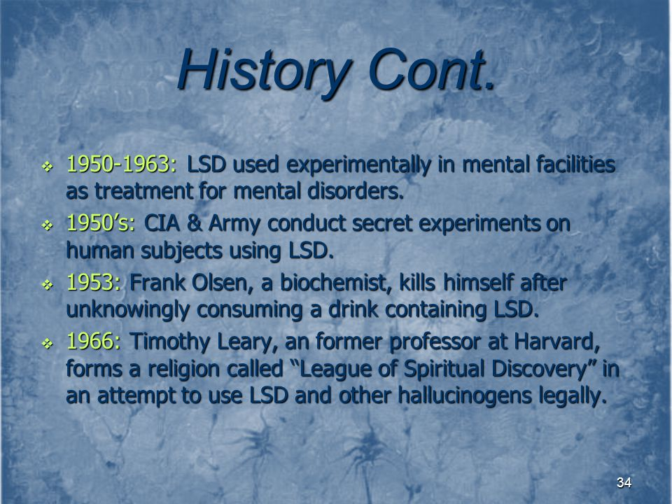 History Cont. 1950-1963: LSD used experimentally in mental facilities as treatment for mental disorders.