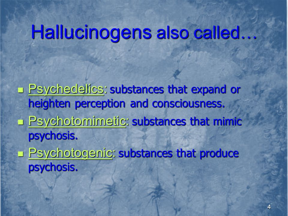Hallucinogens also called…
