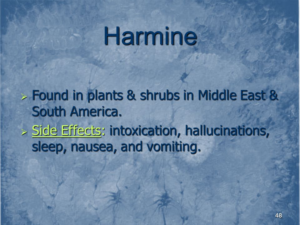 Harmine Found in plants & shrubs in Middle East & South America.