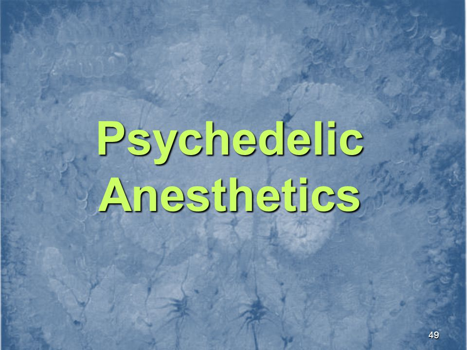 Psychedelic Anesthetics