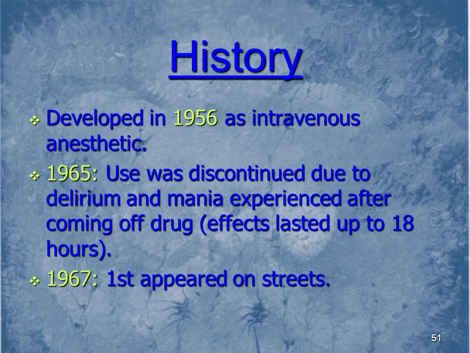 History Developed in 1956 as intravenous anesthetic.