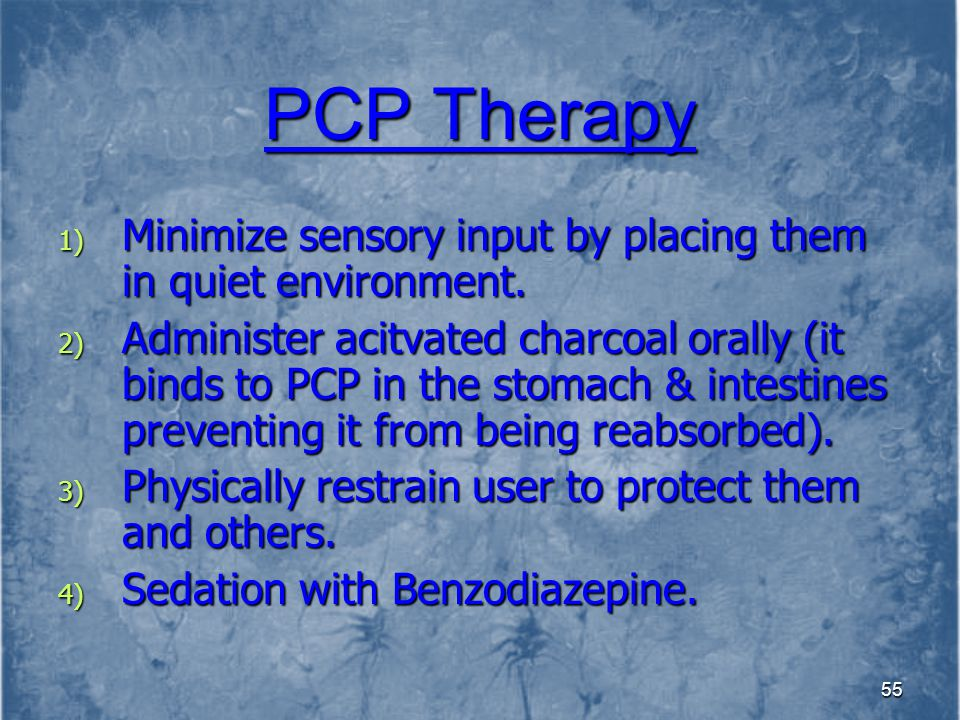 PCP Therapy Minimize sensory input by placing them in quiet environment.